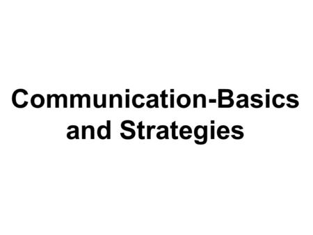 "Communication-Basics and Strategies. A famous quote says - ""The way we communicate with others and with ourselves ultimately determines the quality of."