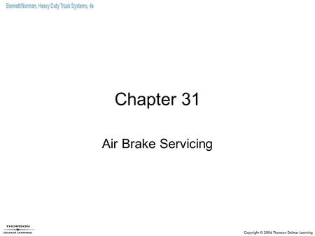 Chapter 31 Air Brake Servicing. Objectives (1 of 3) Understand the safety requirements of working on an air brake system. Perform basic maintenance on.