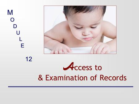 A ccess to & Examination of Records M O D U L E 12.