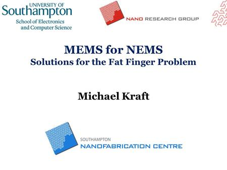 MEMS for NEMS Solutions for the Fat Finger Problem Michael Kraft.