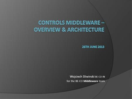 controls Middleware – OVERVIEW & architecture 26th June 2013
