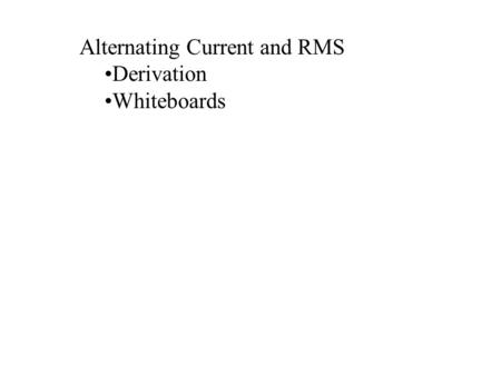 Alternating Current and RMS Derivation Whiteboards.