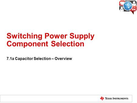 Switching Power Supply Component Selection 7.1a Capacitor Selection – Overview.