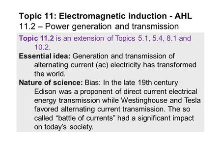 Topic 11.2 is an extension of Topics 5.1, 5.4, 8.1 and 10.2. Essential idea: Generation and <strong>transmission</strong> of alternating current (ac) electricity has transformed.