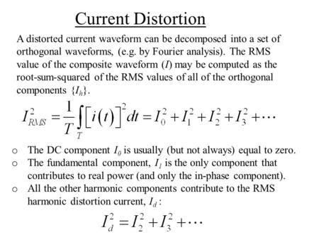 A distorted current waveform can be decomposed into a set of orthogonal waveforms, (e.g. by Fourier analysis). The RMS value of the composite waveform.