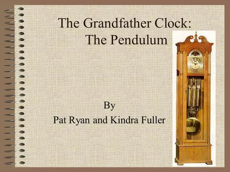 The Grandfather Clock: The Pendulum By Pat Ryan and Kindra Fuller.