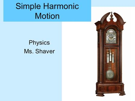 Simple Harmonic Motion Physics Ms. Shaver. Periodic Motion.
