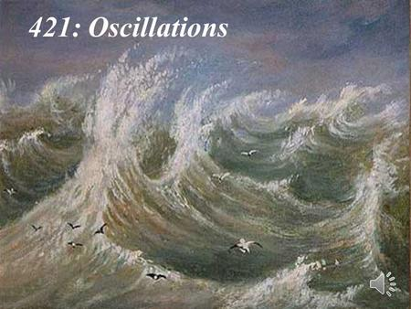 1 421: Oscillations 2 Are oscillations ubiquitous or are they merely a paradigm? Superposition of brain neuron activity.