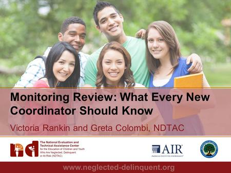 1 Monitoring Review: What Every New Coordinator Should Know Victoria Rankin and Greta Colombi, NDTAC.