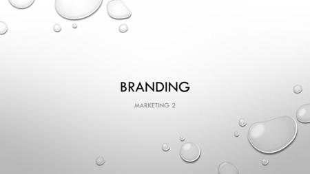BRANDING MARKETING 2. BRANDING BRAND- A NAME, TERM, DESIGN, SYMBOL, OR COMBINATION OF THESE ELEMENTS THAT IDENTIFIES A BUSINESS, PRODUCT OR SERVICE AND.