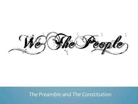 The Preamble and The Constitution. Read the Preamble Circle any words that you do not know Partner up with someone else and discuss what those circled.