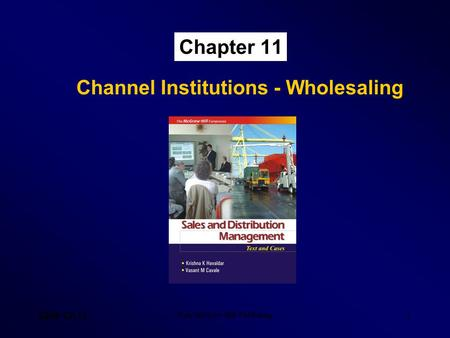 SDM- Ch 11 Tata McGraw Hill Publishing 1 Chapter 11 Channel Institutions - Wholesaling.