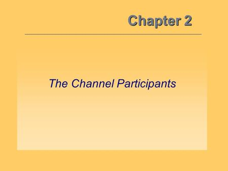 Chapter 2 The Channel Participants. Major Participants in the Marketing Channel 2 Objective 1: * Commercial Channel* Target Markets.