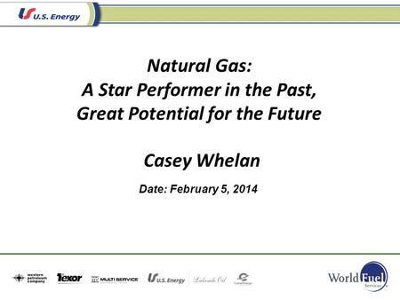 Date: February 5, 2014 Casey Whelan Natural Gas: A Star Performer in the Past, Great Potential for the Future.
