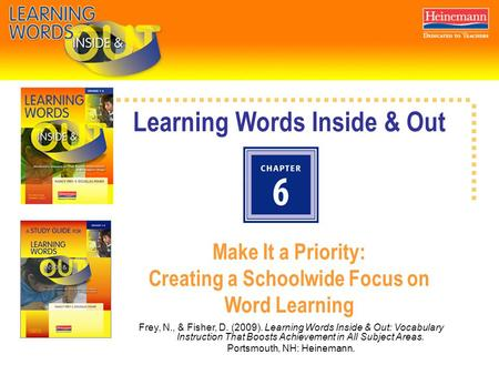 Learning Words Inside & Out Make It a Priority: Creating a Schoolwide Focus on Word Learning Frey, N., & Fisher, D. (2009). Learning Words Inside & Out: