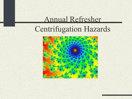 Annual Refresher Centrifugation Hazards. Centrifugation 101 Every time you use a centrifuge, you make series of choices. Which centrifuge, which rotor,