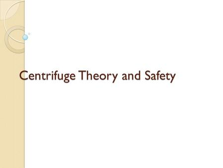 Centrifuge Theory and Safety