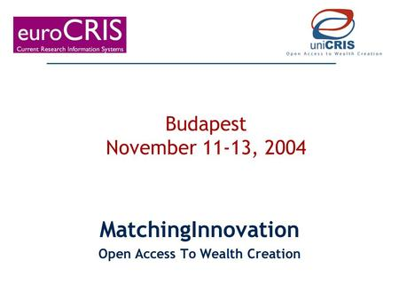 MatchingInnovation Open Access To Wealth Creation Budapest November 11-13, 2004.