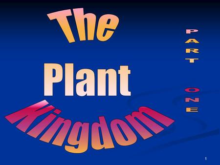 The Plant Kingdom PART ONE.