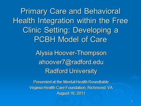 1 Primary Care and Behavioral Health Integration within the Free Clinic Setting: Developing a PCBH Model of Care Alysia Hoover-Thompson