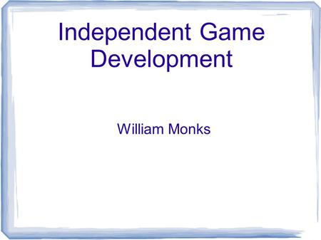 "Independent Game Development William Monks. What is an ""Indie"" Game??? An indie game is a game made without the financial support of a video game publisher."