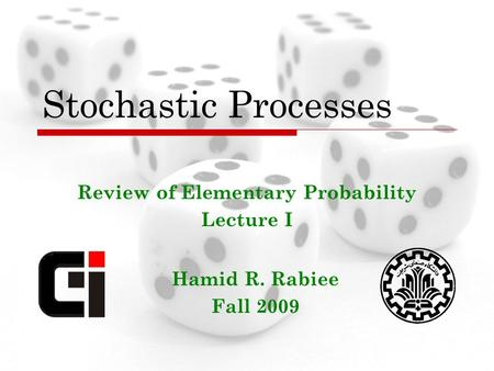 Hamid R. Rabiee Fall 2009 Stochastic Processes Review of Elementary Probability Lecture I.