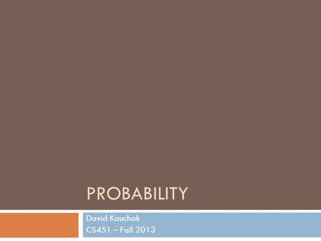 PROBABILITY David Kauchak CS451 – Fall 2013. Admin Midterm Grading Assignment 6 No office hours tomorrow from 10-11am (though I'll be around most of the.