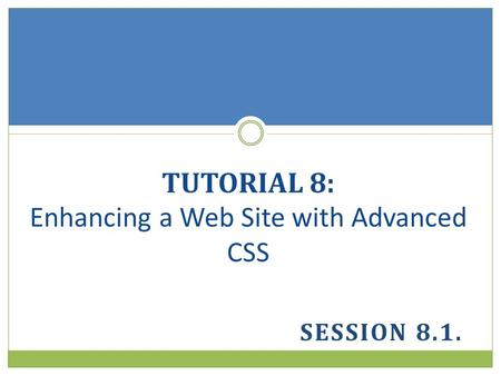 SESSION 8.1. TUTORIAL 8: Enhancing a Web Site with Advanced CSS.