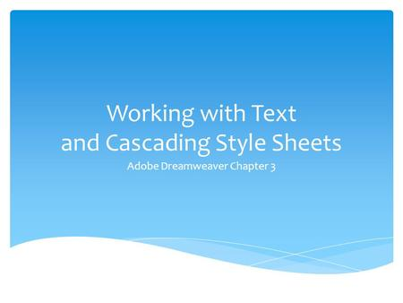 Working with Text and Cascading Style Sheets Adobe Dreamweaver Chapter 3.