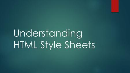 Understanding HTML Style Sheets. What is a style?  A style is a rule that defines the appearance and position of text and graphics. It may define the.