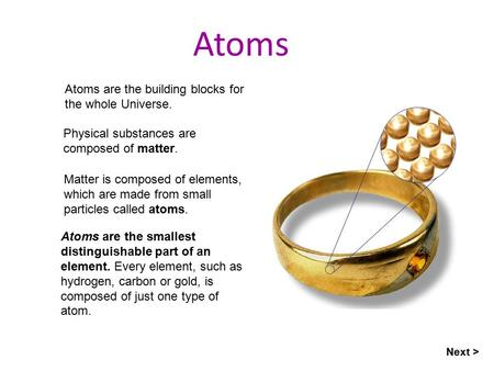 Atoms Atoms are the building blocks for the whole Universe.