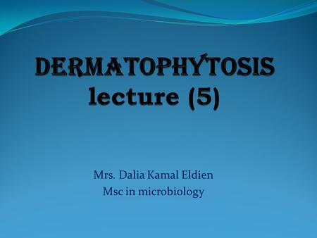 Mrs. Dalia Kamal Eldien Msc in microbiology. Introduction  Dermatophytosis is a common contagious disease i.e infectious disease caused by fungi known.