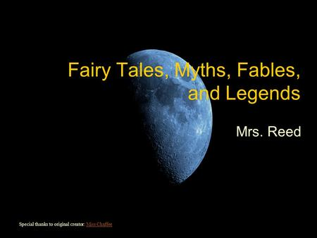 Fairy Tales, Myths, Fables, and Legends Mrs. Reed Special thanks to original creator: Miss ChaffeeMiss Chaffee.