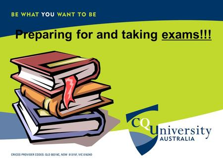 CQU STUDENT SUPPORT CENTRE Preparing for and taking exams!!!