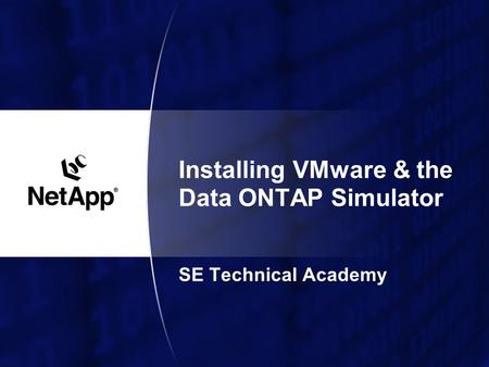 Installing VMware & the Data ONTAP Simulator SE Technical Academy.