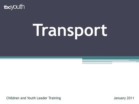 Transport Children and Youth Leader TrainingJanuary 2011.