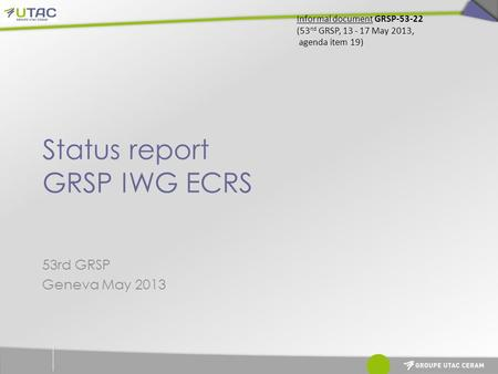 Status report GRSP IWG ECRS 53rd GRSP Geneva May 2013 Informal document GRSP-53-22 (53 nd GRSP, 13 - 17 May 2013, agenda item 19)