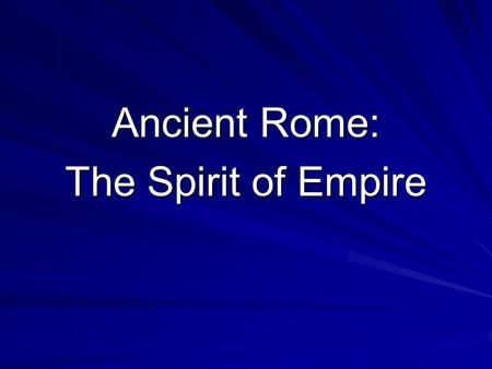 Ancient Rome: The Spirit of Empire. The Drama of Roman History The Rise of Republican Rome: City founded in 753 B.C.E. (legend) Republic: government of.