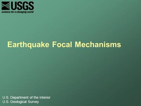 U.S. Department of the Interior U.S. Geological Survey Earthquake Focal Mechanisms.