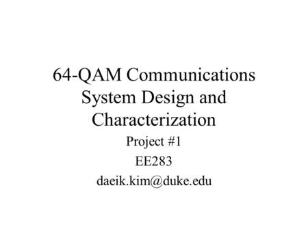 64-QAM Communications System Design and Characterization Project #1 EE283
