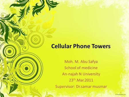 Cellular Phone Towers Moh. M. Abu Safya School of medicine An-najah N University 23 th.Mar.2011 Supervisor: Dr.samar musmar 1.