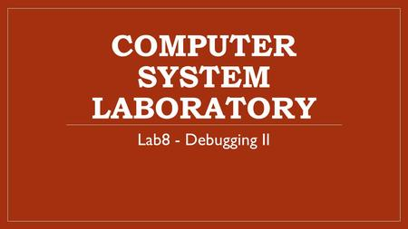 COMPUTER SYSTEM LABORATORY Lab8 - Debugging II. Lab 8 Experimental Goal Learn how to debug Linux in source-level by Domingo and diagnose target boards.