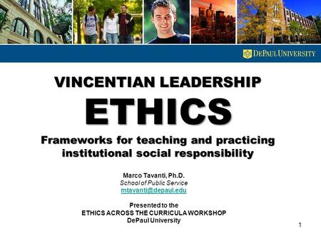 VINCENTIAN LEADERSHIP ETHICS Frameworks for teaching and practicing institutional social responsibility Marco Tavanti, Ph.D. School of Public Service