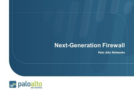 Next-Generation Firewall Palo Alto Networks. Page 2 | Applications Have Changed, firewalls have not The gateway at the trust border is the right place.