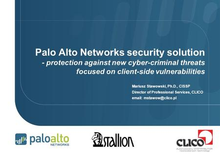 Palo Alto Networks security solution - protection against new cyber-criminal threats focused on client-side vulnerabilities Mariusz Stawowski, Ph.D., CISSP.