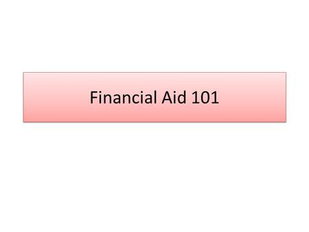Financial Aid 101. Goals Types of Aid FAFSA process College Bound Scholarship Financial Aid Terminology.