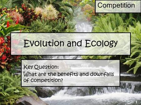 Evolution and Ecology Key Question: What are the benefits and downfalls of competition? 1 Competition.