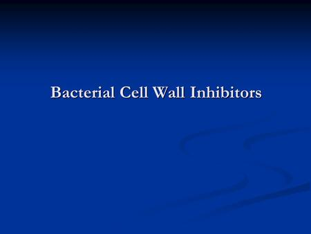 Bacterial Cell Wall Inhibitors