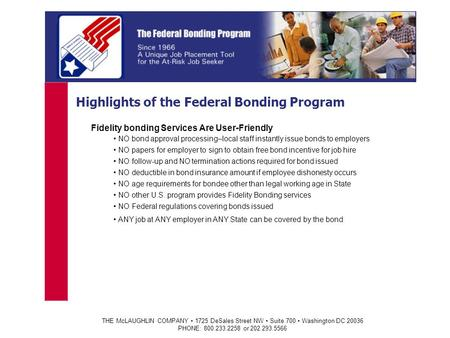 THE McLAUGHLIN COMPANY 1725 DeSales Street NW Suite 700 Washington DC 20036 PHONE: 800.233.2258 or 202.293.5566 Highlights of the Federal Bonding Program.