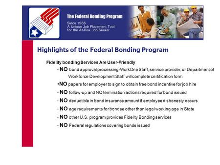 Highlights of the Federal Bonding Program Fidelity bonding Services Are User-Friendly NO bond approval processing-WorkOne Staff, service provider, or Department.